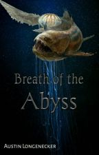 Breath Of The Abyss by Austin-longenecker