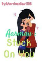 Aarmau : Stuck On You by DJliy_1106