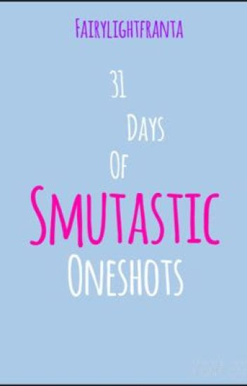 31 Days of Smutastic™ Oneshots