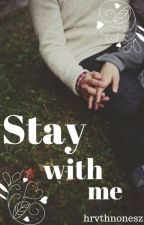 Stay With Me |C. D.|MAGYAR| by Booksfan09