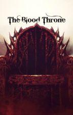 The Blood Throne by XxmoonicornxX
