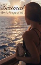 Destined By A Fingerprint by ayejul