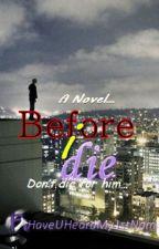 Before I Die by HaveUHeardMy1stName