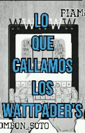 Lo Que Callamos Los Wattpader's