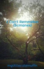 I Can't Remmeber (Scmanex) by mylittlecutemuffin