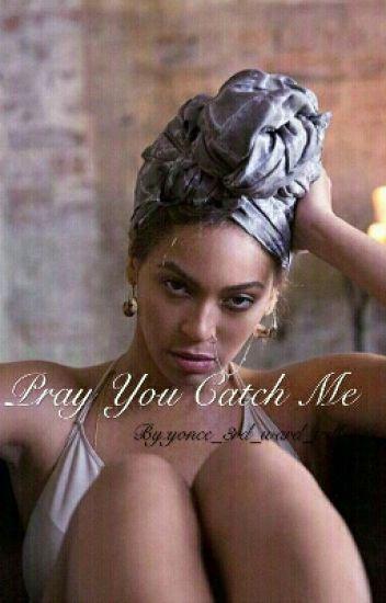 Pray You Catch Me