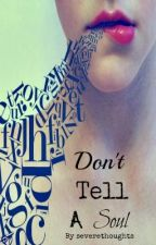 Don't Tell A Soul by severethoughts