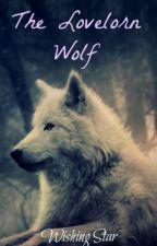 ~*The Lovelorn Wolf*~ by XxWishingStarxX