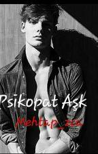 PSİKOPAT AŞK (Düzenlenecek) by Mehtap_zca