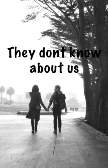 They dont know about us by writer98