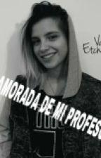 Enamorada De Mi Profesora. by EveFernandez7