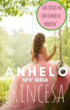 Anhelo Ser Una Princesa by _Filight_