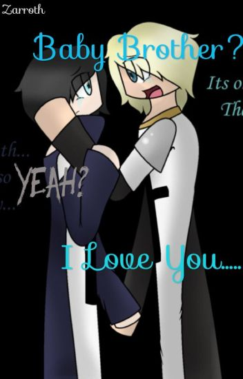Baby Brother?Yeah?I Love You... ~Zarroth
