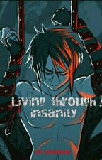 Living Through Insanity (Naruto Fanfiction) by 3589Elinor