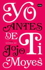 YO ANTES DE TI (LIBRO COMPLETO ) ACTULIZACION PAUSADA  by alexandragonzales22