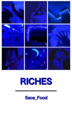 Riches ♛ a.i. by 5sos_Food