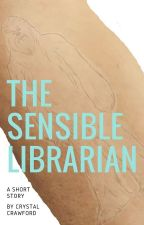 The Sensible Librarian [COMPLETED] by CCrawfordWriting