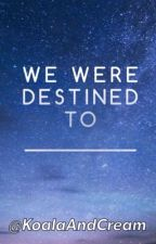 We Were destined to... by juliana_mardenli