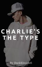 » CHARLIE'S THE TYPE « by DarkKInsideE