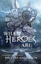 What Heroes Are by katelynmckelle