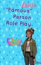"""""""Famous"""" Person Role Play by Amazon_Girl_4610"""