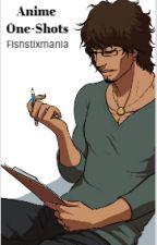 Anime One-Shots by FishstixMania