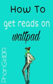 How To Get Reads On Wattpad! by PhanGirl1019