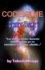 CODENAME: SWEET HOME (Nombre Código: Dulce Hogar) by TakeshiMirage