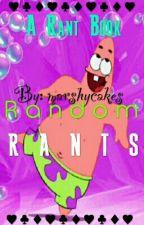 Random Rants by marshycakes