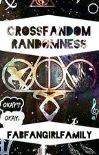 Crossfandom Randomness  by FabFangirlFamily