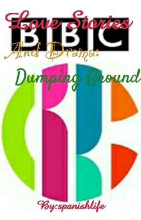 Love Stories and Drama:Dumping Ground by spanishlife