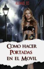 Como Hacer Portadas En El Móvil by Alemar_03
