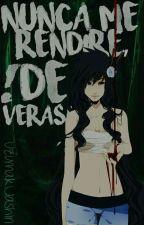 Nunca Me Rendiré, ¡De veras! [Naruto Y Tú]  by UzumakiJashin