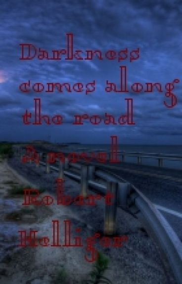 Darkness comes along the road A novel by RobertHelliger