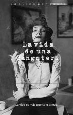 La vida de una Gángster by La-cuica-pensante