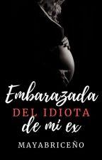 Embarazada Del Idiota De Mi Ex by Mayabriri