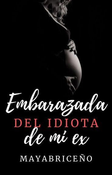 Embarazada Del Idiota De Mi Ex