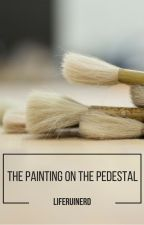 The Painting on the Pedestal (#Wattys2016) by liferuinerd