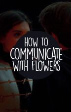 HOW TO COMMUNICATE WITH FLOWERS [RIARKLE] by lukexhood