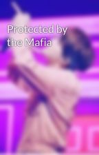 Protected by the Mafia by lenaxlei
