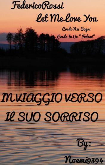 In viaggio verso il suo sorriso •/Federico Rossi/•