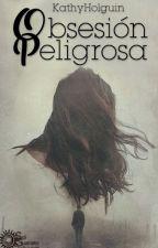 Obsesión Peligrosa by KathyHolguin