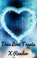 True love Travis x reader by angie5423