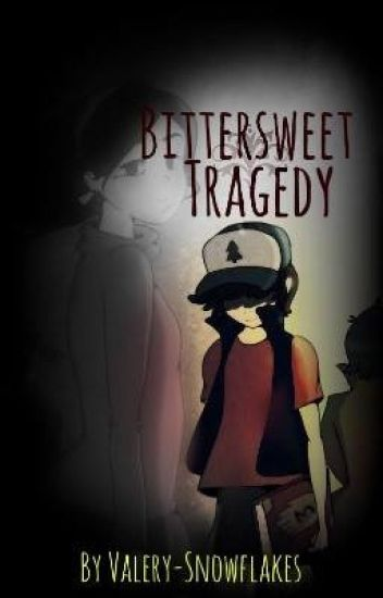 「BITTERSWEET TRAGEDY」●.:•BillDip•:.●