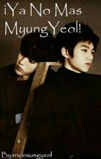 ¡¡¿Ya No Mas MyungYeol?!! by rociosungyeol