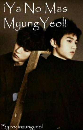 ¡¡¿Ya No Mas MyungYeol?!!