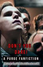 Don't you Dare (A purge fan-fiction) by TheDarkShadows06