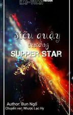 [FULL] (KaiYuan-ver) Siêu quậy trường Super Star. by NhuocLacHy