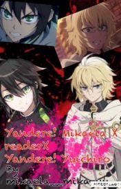 Yandere! Mikaela X reader X yandere! Yuichiro  by mikaela_yuichiro_