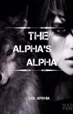 The Alpha's Alpha  by Heyitsamazing101